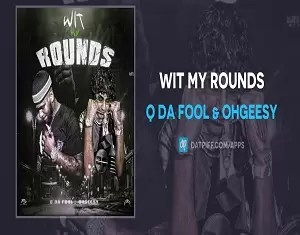 Q Da Fool & OhGeesy Wit My Rounds Mp3 Download