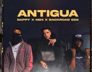 Dappy Ft M24 & Backroad Gee Antigua Mp3 Download