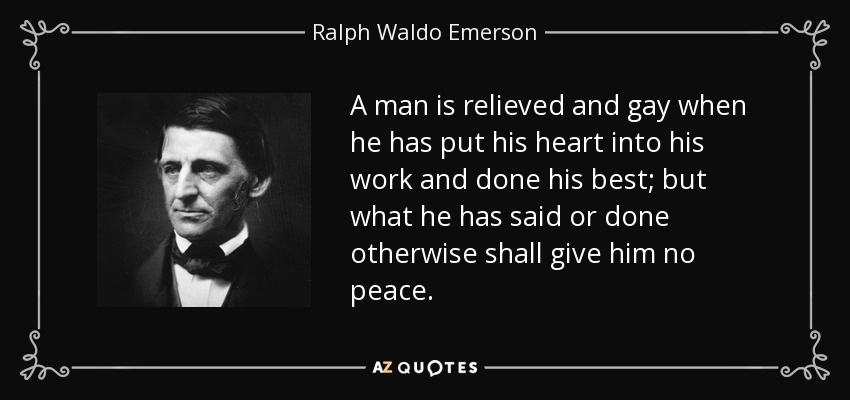quote-a-man-is-relieved-and-gay-when-he-has-put-his-heart-into-his-work-and-done-his-best-ralph-waldo-emerson-8-93-09