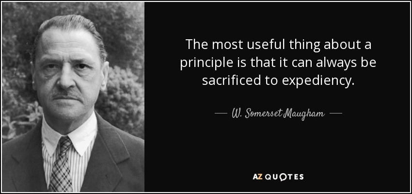quote-the-most-useful-thing-about-a-principle-is-that-it-can-always-be-sacrificed-to-expediency-w-somerset-maugham-19-4-0416