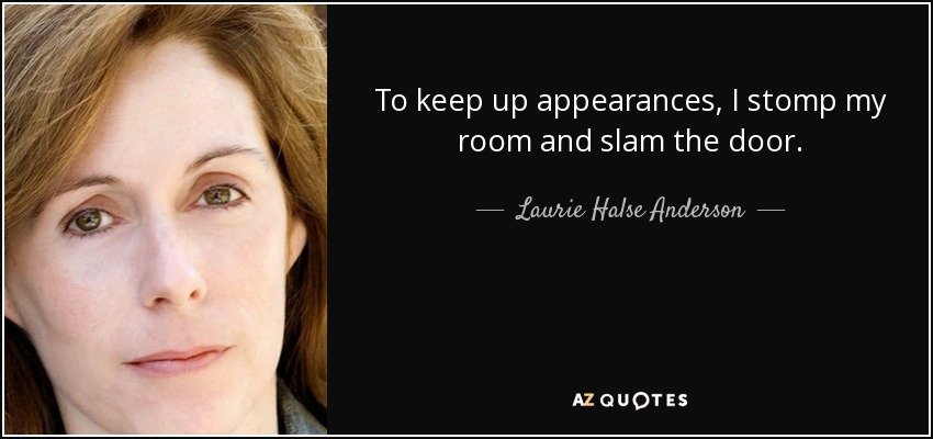 quote-to-keep-up-appearances-i-stomp-my-room-and-slam-the-door-laurie-halse-anderson-37-88-60