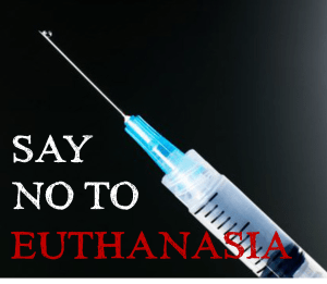 Say no to euthanasia and assisted suicide