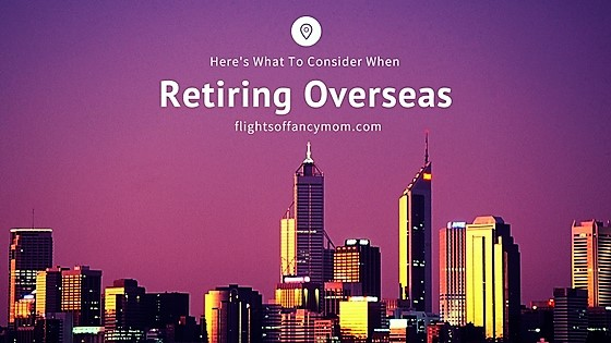 What To Know About Retiring Overseas