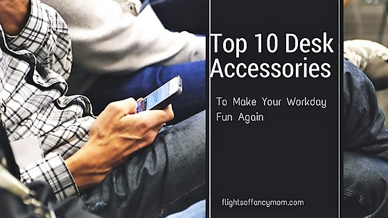 Top 10 Desk Accessories To Make Work Fun