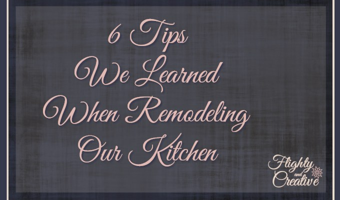 6 Tips We Learned When Remodeling our Kitchen