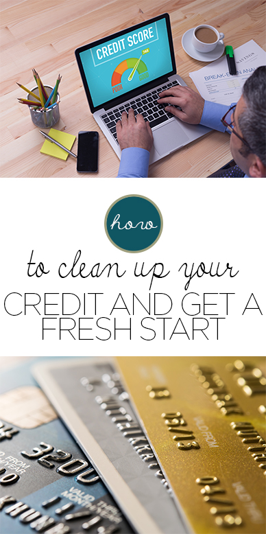 How to Clean Up Your Credit and Get a Fresh Start