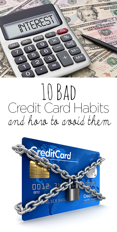 10 Bad Credit Card Habits and How to Avoid Them