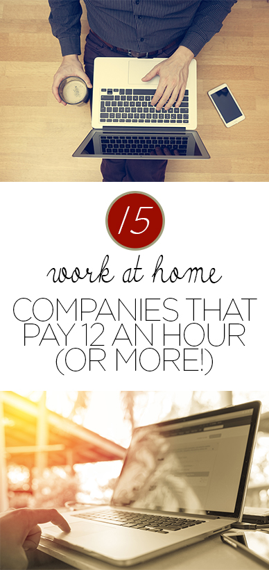 15 Work at Home Companies that Pay 12 an Hour (or more!)