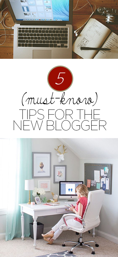5 (Must-Know) Tips for the New Blogger