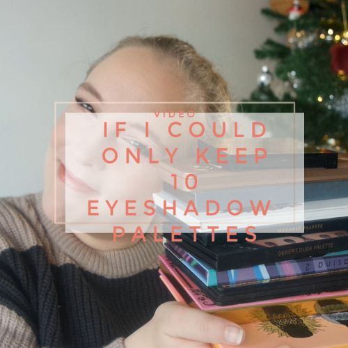 If I Could Keep Only 10 eyeshadow palettes