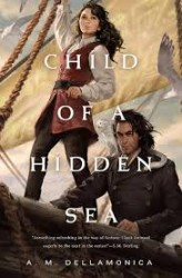 Cover of A. M. Dellamonica's Child of A Hidden Sea showing a tall ship's sail behind a woman wearing swashbuckling clothes and a man