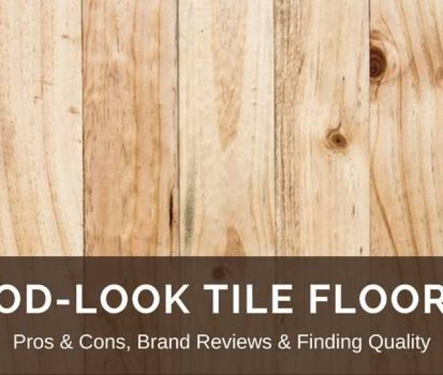 Wood Look Tile Flooring Reviews Best Brands Pros Vs Cons