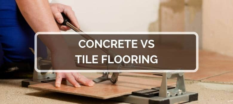 concrete vs tile flooring 2021