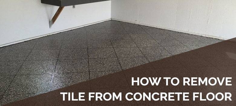 to remove tiles from your concrete floor