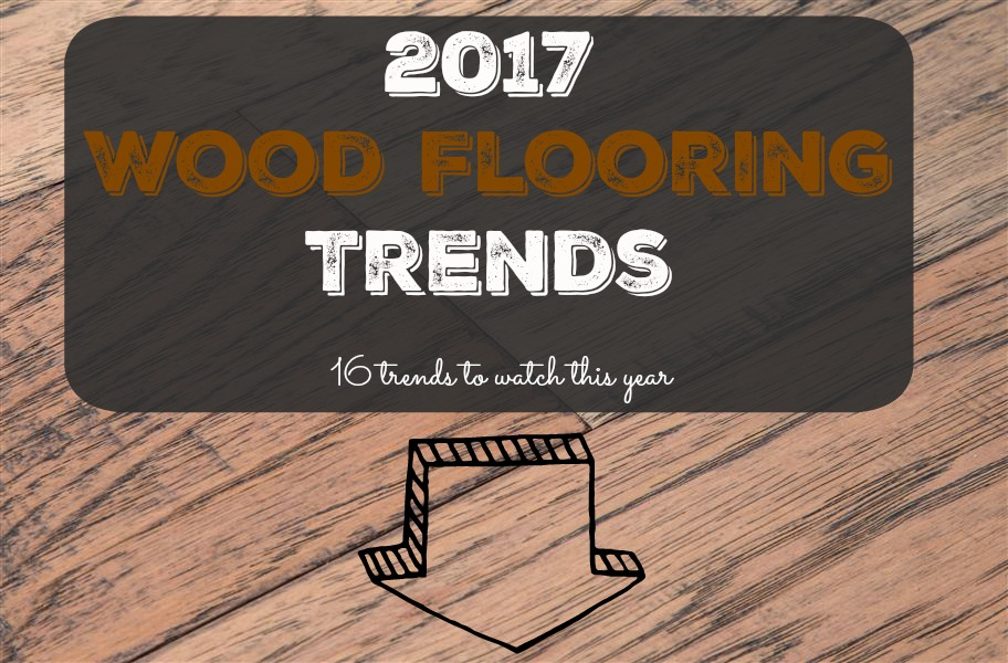 2017 Wood Flooring Trends: 16 Trends to Watch This Year