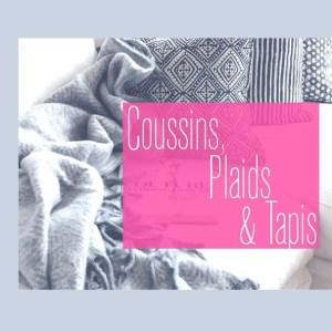 Coussins, Plaids & Tapis