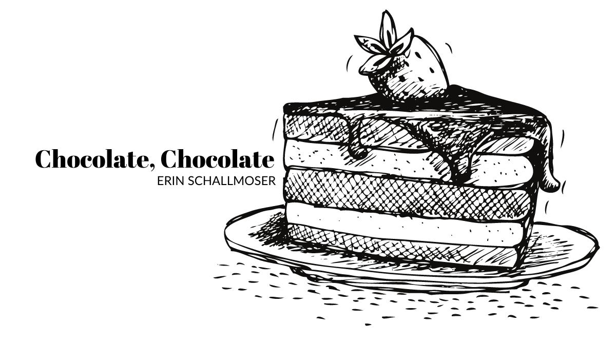 Chocolate, Chocolate by Erin Schallmoser