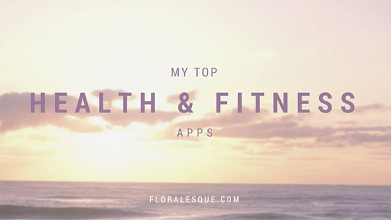 My Top Health & Fitness Apps FLORALESQUE