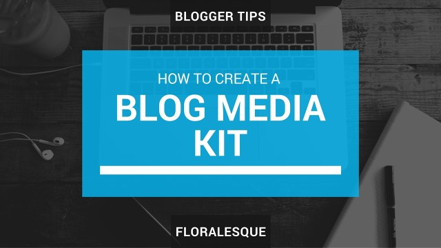 Floralesque Blogger Tips How to create a Blog Media Kit