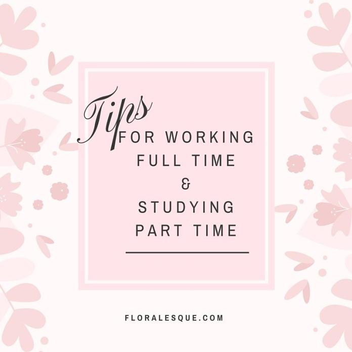 Tips for working full time and studying part time Floralesque