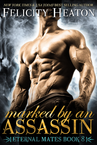 book cover for Eternal Mates 8 - Marked by an Assassin by Felicity Heaton