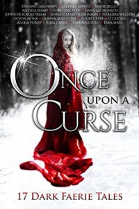 book cover for once-upon-a-curse-17-dark-faerie-tales-anthology