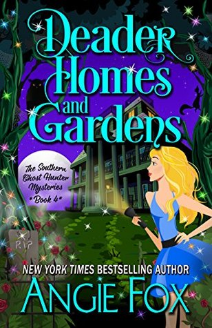 book cover for Southern Ghost Hunter Mysteries 4 - Deader Homes and Gardens by Angie Fox