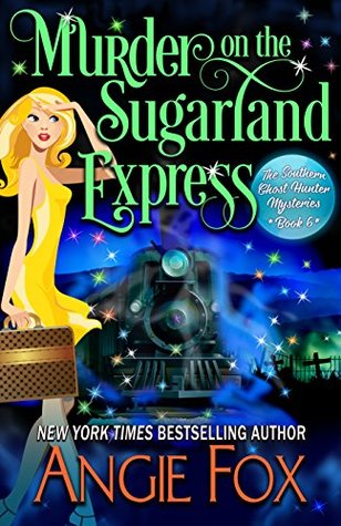 Book cover for Southern Ghost Hunter Mysteries 6 - Murder on the Sugarland Express by Angie Fox
