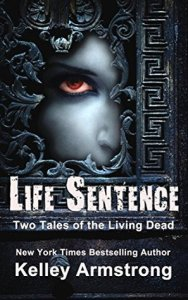 Mini Review: Life Sentence: Two Tales of the Living Dead by Kelley Armstrong