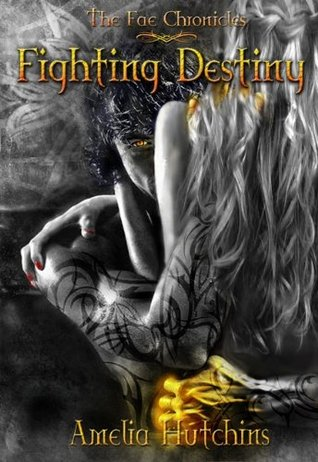 book cover for The Fae Chronicles 1 - Fighting Destiny by Amelia Hutchins
