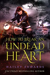 Review: How To Break An Undead Heart (The Beginner's Guide To Necromancy #3) by Hailey Edwards