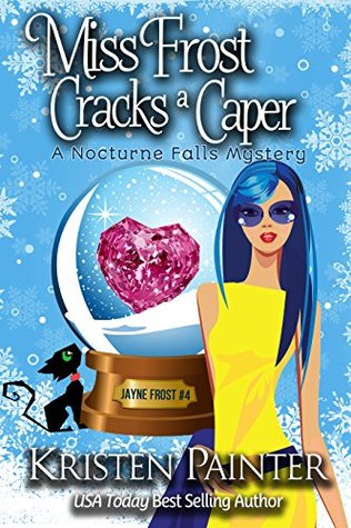book cover for Jayne Frost 4 - Miss Frost Cracks A Caper by Kristen Painter