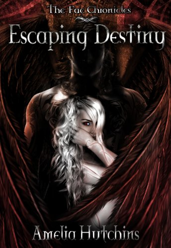 book cover for The Fae Chronicles book 3 - Escaping Destiny by Amelia Hutchins