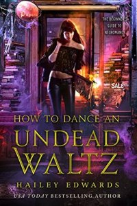 Review: How To Dance An Undead Waltz (The Beginner's Guide To Necromancy #4) by Hailey Edwards