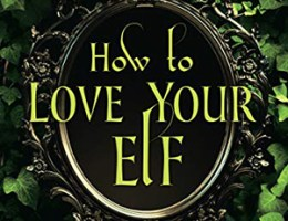 book cover for Embraced by Magic #1 - How To Love Your Elf by Kerrelyn Sparks