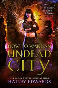 Review: How To Wake An Undead City (Beginner's Guide To Necromancy #6) by Hailey Edwards