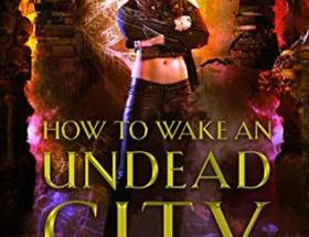 book cover for the-beginners-guide-to-necromancy-6-how-to-wake-an-undead-city-hailey-edwards