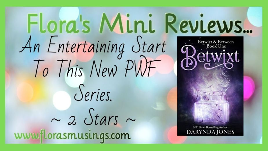 "book review for Betwix and Between book 1 - Betwixt by Darynda Jones. Saying ""An Entertaining Startto this New PWF series. ~ 2 Stars ~"""