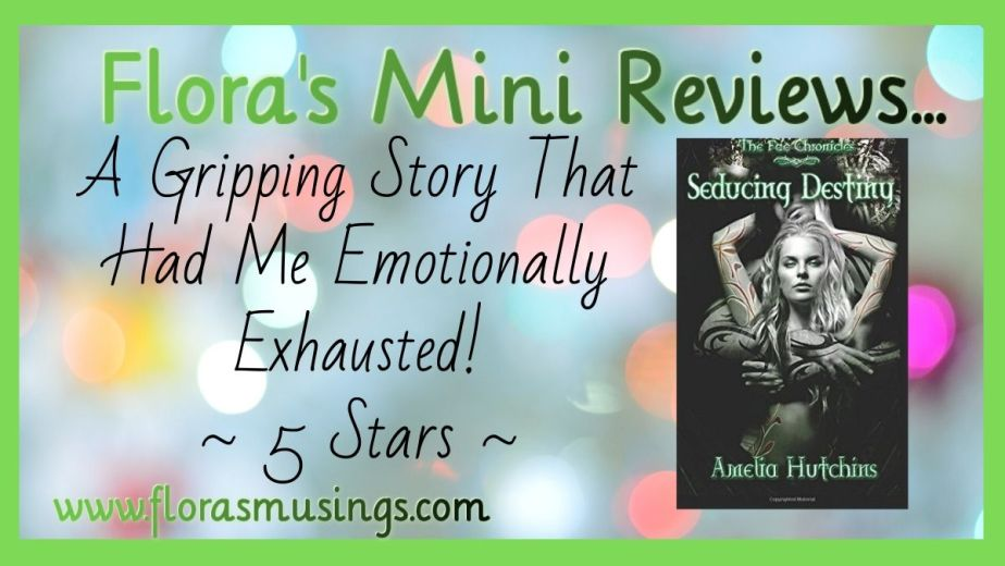 Flora's mini book review graphic for Seducing Destiny (The Fae Chronicles #4) by Amelia Hutchins