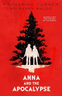 book cover for Anna and the Apocalypse by Katharine Turner with Barry Waldo