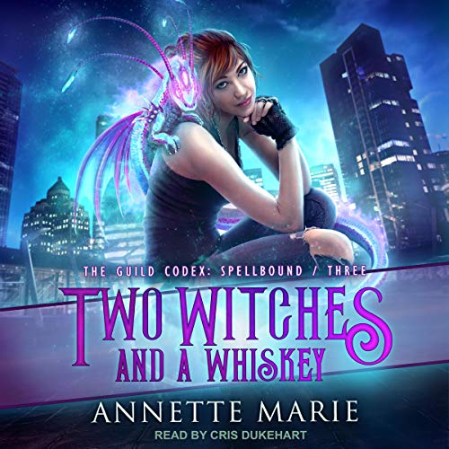 audiobook cover for The Guild Codex: Spellbound 3 - Two Witches and a Whiskey by Annette Marie - Narrated by Cris Dukehart