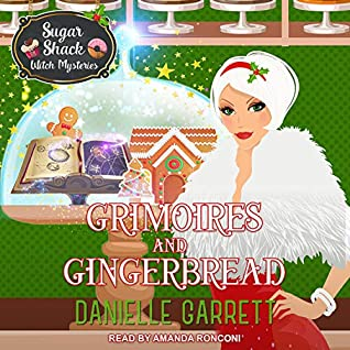 audiobook cover for Sugar Shack Witch Mysteries 1.5 - Grimoires and Gingerbread by Danielle Garrett - Narrated by Amanda Ronconi