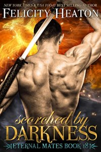 Book Birthday: Scorched by Darkness (Eternal Mates #18) by Felicity Heaton
