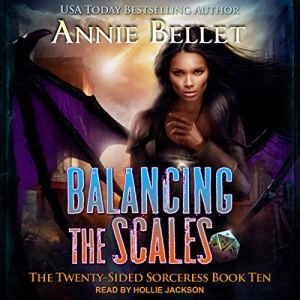 Balancing The Scales (Twenty-Sided Sorceress #10) by Annie Bellet