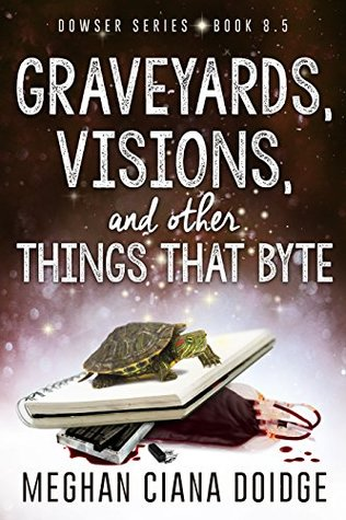 book cover for Dowser 8.5 - Graveyards, Visions, and other Things That Byte by Meghan Ciana Doidge
