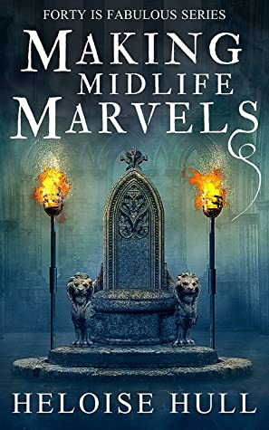 book cover for Forty is Fabulous 4 - Making Midlife Marvels by Heloise Hull