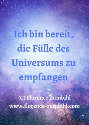 Affiramtion Florence Zumbihl Ich bin bereit, die Fülle des Universums zu empfangen