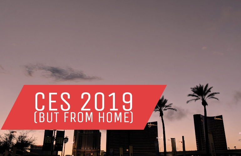 CES 2019 (but from home)