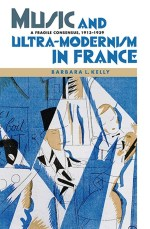 A Fragile Consensus Music and Ultra-Modernism in France 1913-1939 Barbara Kelly 2013