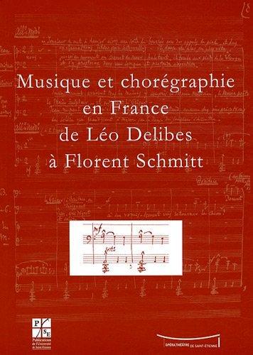 Musique en choreographie en France de Leo Delibes a Florent Schmitt